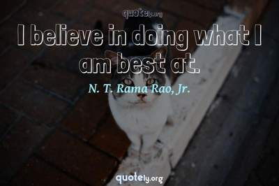 Photo Quote of I believe in doing what I am best at.