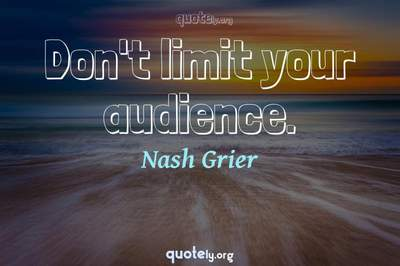 Photo Quote of Don't limit your audience.