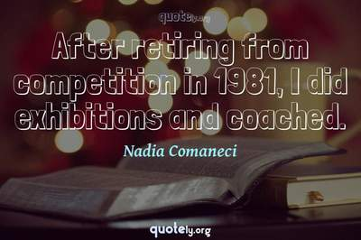Photo Quote of After retiring from competition in 1981, I did exhibitions and coached.
