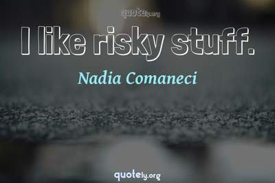 Photo Quote of I like risky stuff.
