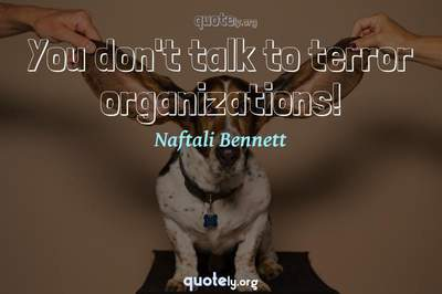 Photo Quote of You don't talk to terror organizations!