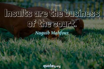 Photo Quote of Insults are the business of the court.