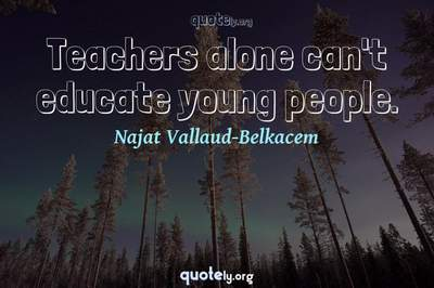 Photo Quote of Teachers alone can't educate young people.