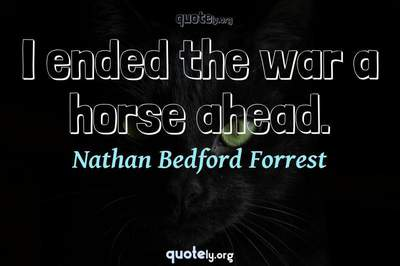 Photo Quote of I ended the war a horse ahead.