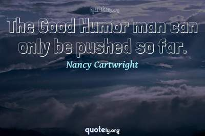 Photo Quote of The Good Humor man can only be pushed so far.