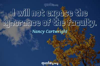 Photo Quote of I will not expose the ignorance of the faculty.