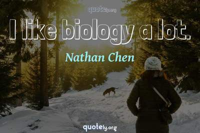 Photo Quote of I like biology a lot.