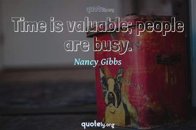 Photo Quote of Time is valuable; people are busy.