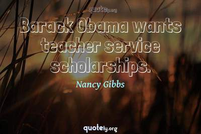 Photo Quote of Barack Obama wants teacher service scholarships.