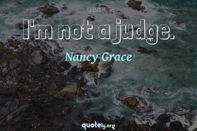 Photo Quote of I'm not a judge.