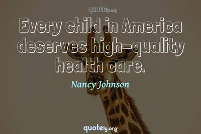 Photo Quote of Every child in America deserves high-quality health care.