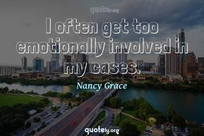 Photo Quote of I often get too emotionally involved in my cases.