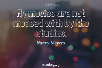 Photo Quote of My movies are not messed with by the studios.
