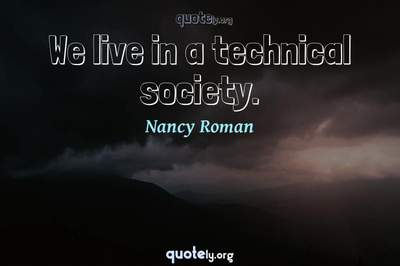 Photo Quote of We live in a technical society.