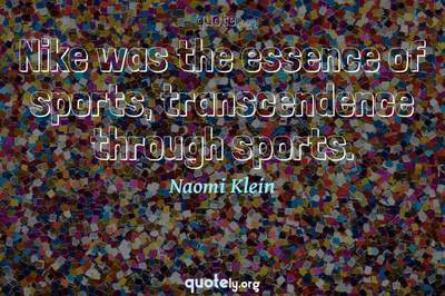Photo Quote of Nike was the essence of sports, transcendence through sports.