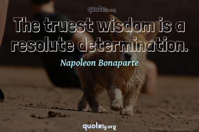 Photo Quote of The truest wisdom is a resolute determination.