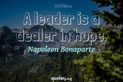 Photo Quote of A leader is a dealer in hope.