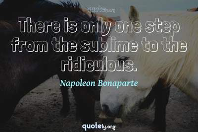 Photo Quote of There is only one step from the sublime to the ridiculous.
