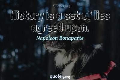 Photo Quote of History is a set of lies agreed upon.