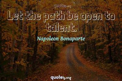 Photo Quote of Let the path be open to talent.