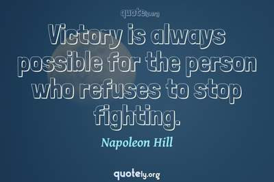 Photo Quote of Victory is always possible for the person who refuses to stop fighting.