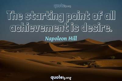 Photo Quote of The starting point of all achievement is desire.