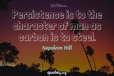 Photo Quote of Persistence is to the character of man as carbon is to steel.