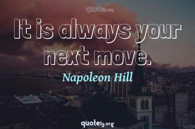 Photo Quote of It is always your next move.