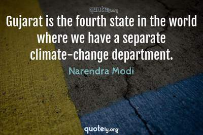 Photo Quote of Gujarat is the fourth state in the world where we have a separate climate-change department.