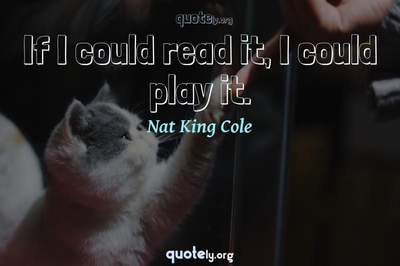 Photo Quote of If I could read it, I could play it.