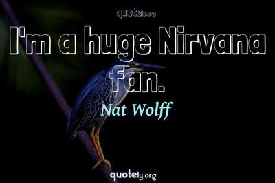 Photo Quote of I'm a huge Nirvana fan.
