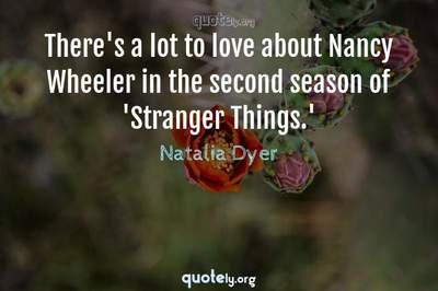 Photo Quote of There's a lot to love about Nancy Wheeler in the second season of 'Stranger Things.'