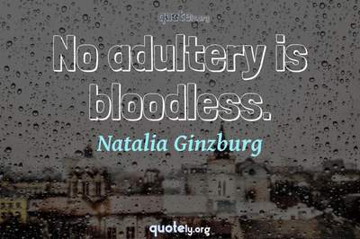 Photo Quote of No adultery is bloodless.