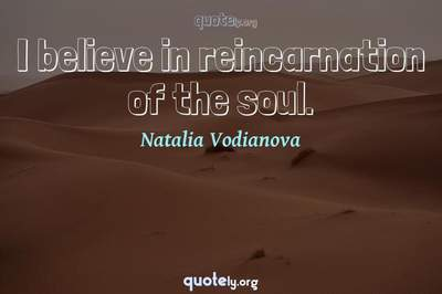 Photo Quote of I believe in reincarnation of the soul.