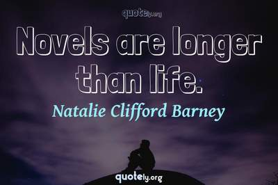 Photo Quote of Novels are longer than life.