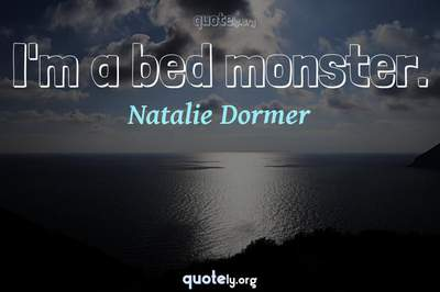 Photo Quote of I'm a bed monster.