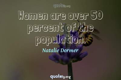 Photo Quote of Women are over 50 percent of the population.