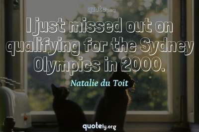 Photo Quote of I just missed out on qualifying for the Sydney Olympics in 2000.