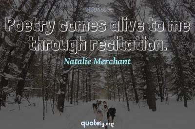 Photo Quote of Poetry comes alive to me through recitation.