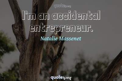 Photo Quote of I'm an accidental entrepreneur.