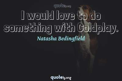 Photo Quote of I would love to do something with Coldplay.