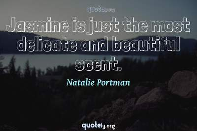 Photo Quote of Jasmine is just the most delicate and beautiful scent.