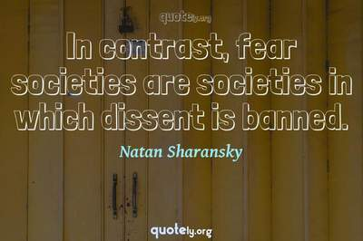 Photo Quote of In contrast, fear societies are societies in which dissent is banned.