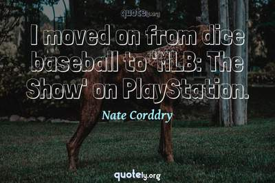 Photo Quote of I moved on from dice baseball to 'MLB: The Show' on PlayStation.