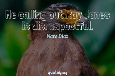 Photo Quote of Me calling out Roy Jones is disrespectful.