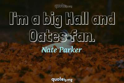 Photo Quote of I'm a big Hall and Oates fan.