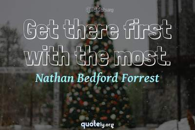 Photo Quote of Get there first with the most.