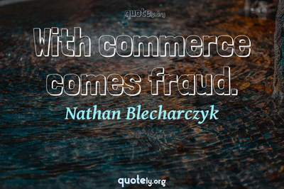 Photo Quote of With commerce comes fraud.