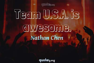 Photo Quote of Team U.S.A. is awesome.