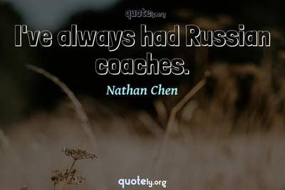 Photo Quote of I've always had Russian coaches.